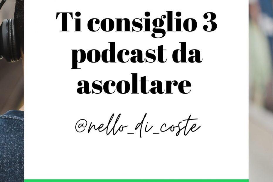 Ti consiglio 3 podcast da ascoltare
